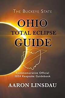 Ohio Total Eclipse Guide: Official Commemorative 2024 Keepsake Guidebook (2024 Total Eclipse State Guide Series) (English Edition)