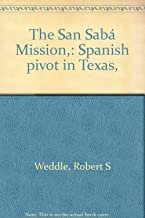 The San SabaÌ  Mission,: Spanish pivot in Texas,