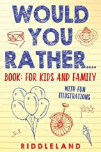 Would You Rather? Book : For Kids and Family: The Book of Silly Scenarios, Challenging Choices, and Hilarious Situations the Whole Family Will Love (Game Book Gift Ideas) Ages 4-6 7-9 10-12