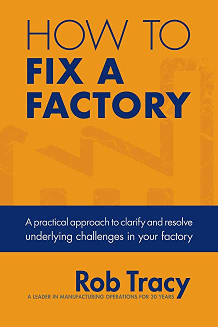 How to Fix a Factory: A practical approach to clarify and resolve underlying challenges in your factory (English Edition)