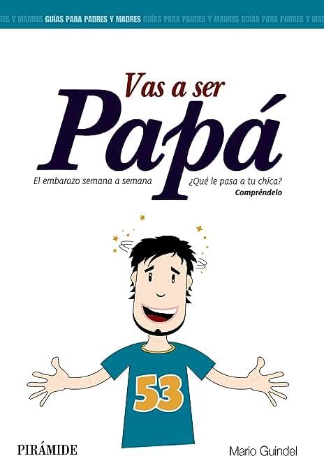 Vas a ser papá: El embarazo semana a semana (Guías para padres y madres) (Spanish Edition)