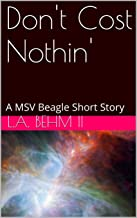 Don't Cost Nothin': A MSV Beagle Short Story (The Brumbar Narratives)