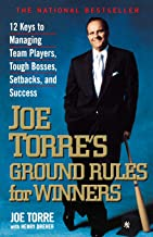 Joe Torre's Ground Rules for Winners: 12 Keys to Managing Team Players, Tough Bosses, Setbacks, and Success