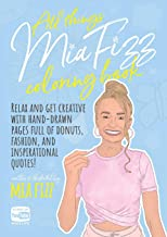 All Things Mia Fizz Coloring Book: Relax and get creative with hand-drawn pages full of donuts, fashion, and inspirational quotes.
