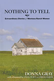 Nothing to Tell: Extraordinary Stories of Montana Ranch Women