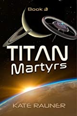 Titan Martyrs: Gripping Conclusion to Scifi Colony's Dystopian Series (Colonizing Saturn's Moon Book 3) Kindle Edition