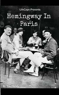 Hemingway In Paris: A Biography of Ernest Hemingway's Formative Paris Years