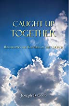 Caught Up Together: Regarding the Rapture of the Church