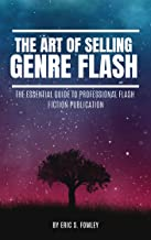 The Art of Selling Genre Flash: The Essential Guide to Professional Flash Fiction Publication
