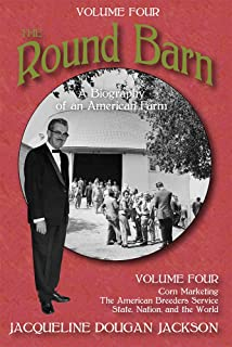 The Round Barn, A Biography of an American Farm, Volume Four: Corn Marketing, The American Breeders Service, State, Nation...