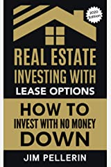 Real Estate Investing with Lease Options: How to Invest with No Money Down (Passive Income, Real Estate Investing, Investing Strategies, Financial Independence, Nothing Down Real Estate Investing) Kindle Edition