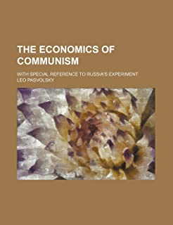 The Economics of Communism; With Special Reference to Russia's Experiment
