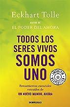 Todos los seres vivos somos uno: Pensamientos esenciales extraídos de Un nuevo mundo, ahora (Best Seller) (Spanish Edition)