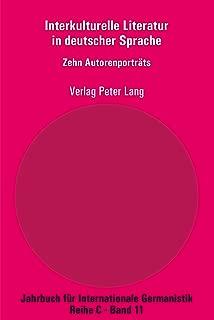 Interkulturelle Literatur in deutscher Sprache: Zehn Autorenportraets (Jahrbuch fuer Internationale Germanistik 11) (German Edition)
