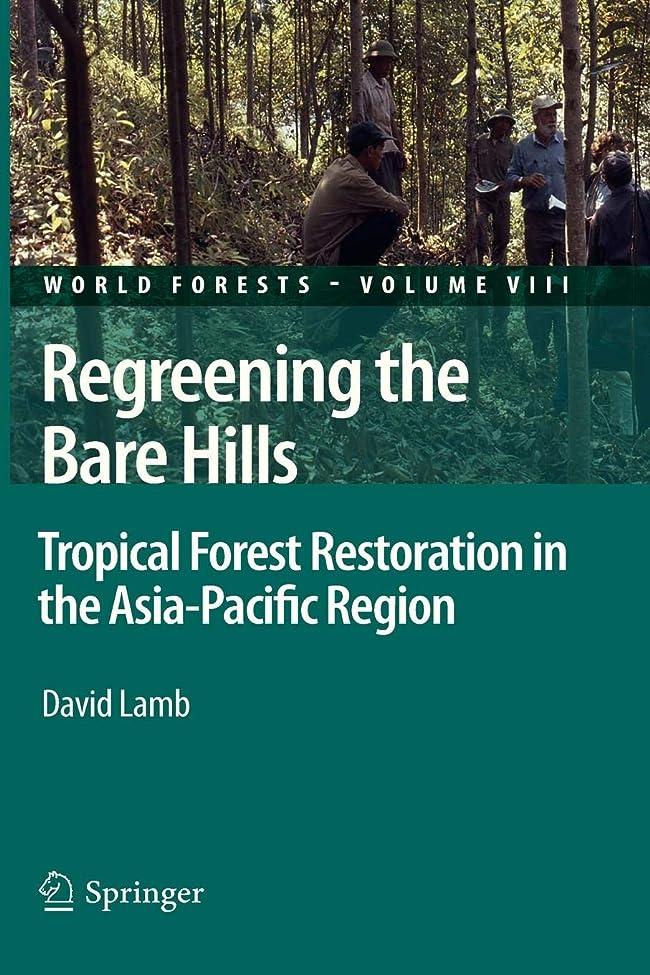 応じる有名なパパRegreening the Bare Hills: Tropical Forest Restoration in the Asia-Pacific Region (World Forests)