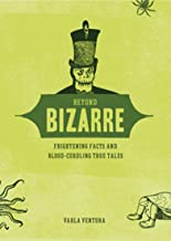 Beyond Bizarre: Frightening Facts and Blood-Curdling True Tales (English Edition)