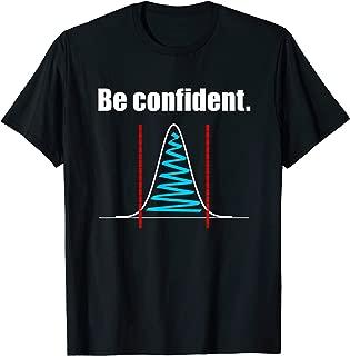 Be Confident Confidence Intervals Statistics Shirt