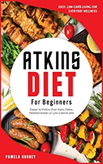 Atkins Diet for Beginners: Easy, Low-Carb Living for Everyday Wellness. Easier to Follow than Keto, Paleo, Mediterranean o...