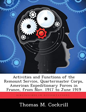 Activities and Functions of the Remount Service, Quartermaster Corps, American Expeditionary Forces in France, from Nov. 1917 to June 1919
