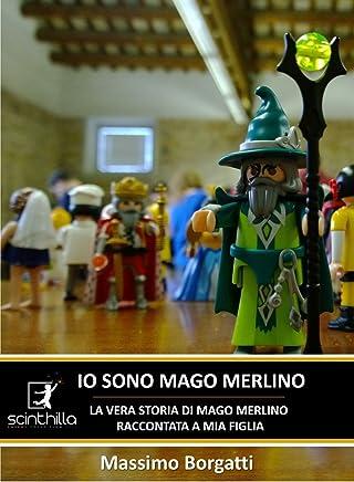 IO SONO MAGO MERLINO, la vera storia di Mago Merlino, raccontata a mia figlia (ENERGY FOCUS FLOW FEEL Vol. 20)