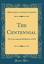 The Centennial: The International Exhibition of 1876 (Classic Reprint)