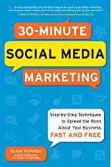 30-Minute Social Media Marketing: Step-by-step Techniques to Spread the Word About Your Business: Social Media Marketing in 30 Minutes a Day Kindle Edition