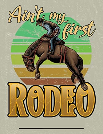 Ain't My First Rodeo: Composition Notebook Journal Wide Ruled Blank Lined Paper Notebook  Rodeo Cowboy on khaki tan (CNW 7.44