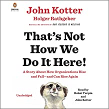 That's Not How We Do It Here!: A Story About How Organizations Rise and Fall - and Can Rise Again