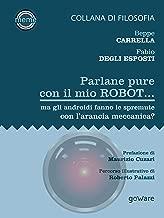 Parlane pure col mio robot... ma gli androidi fanno le spremute con l'arancia meccanica? (Italian Edition)