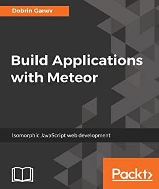 Build Applications with Meteor: Isomorphic JavaScript web development