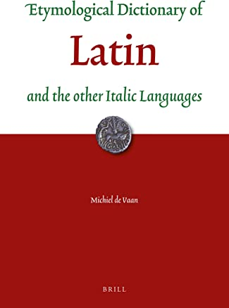 Etymological Dictionary of Latin: And the Other Italic Languages