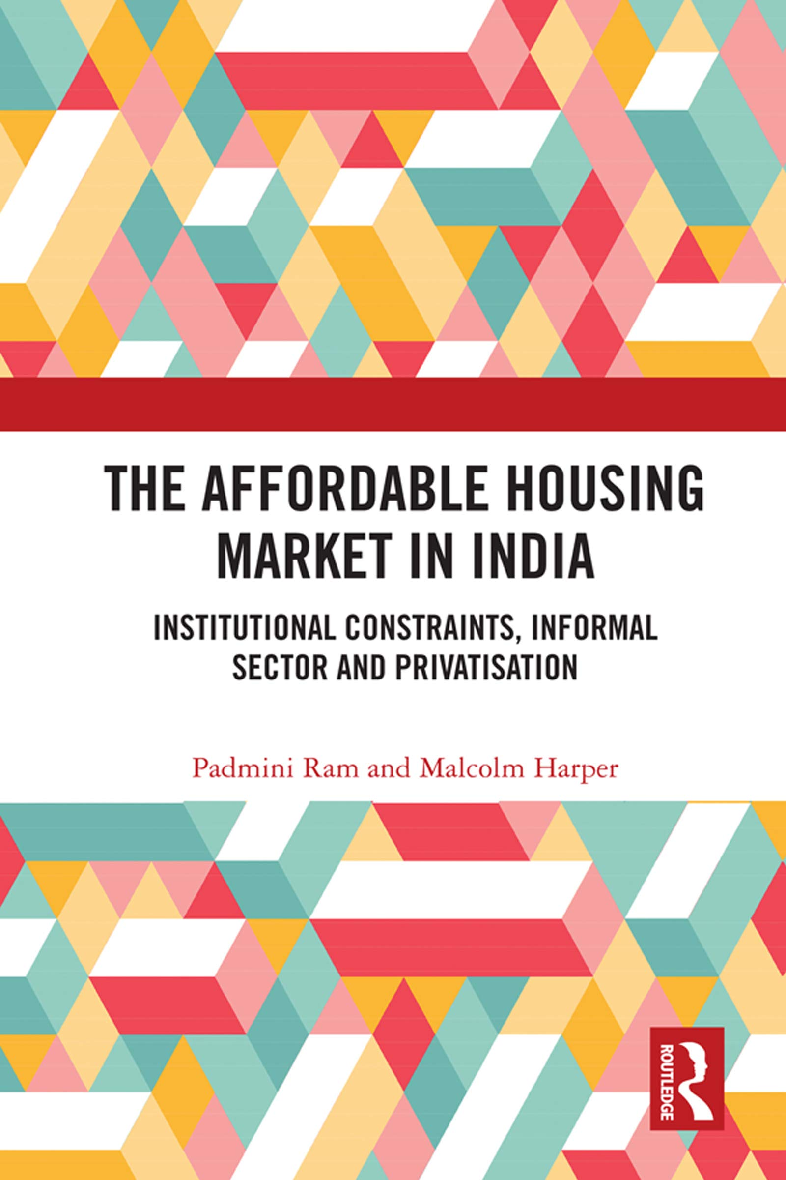 The Affordable Housing Market in India: Institutional Constraints, Informal Sector and Privatisation