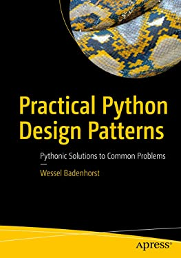 Practical Python Design Patterns: Pythonic Solutions to Common Problems