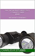 All the World's Birds 2021: Country Guide INDIA (All the World's Birds 2021: Country Guides Book 5)