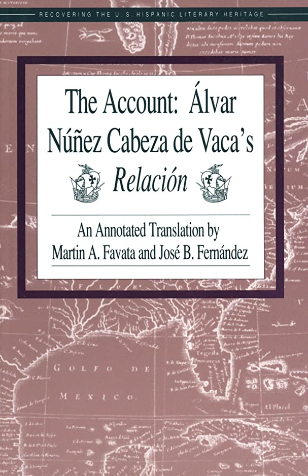 ネット地上の属性The Account: álvar Nú?ez Cabeza de Vaca's Relación: An Annotated Translation by Martin A. Favata and José B. Fernández (English Edition)
