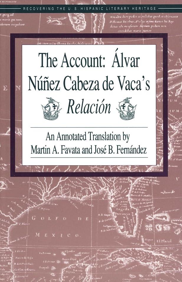 初心者昆虫精緻化The Account: álvar Nú?ez Cabeza de Vaca's Relación: An Annotated Translation by Martin A. Favata and José B. Fernández (English Edition)