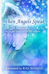 When Angels Speak: 22 Angel Communicators Connect You To The Guidance Of The Angels (Transformation Book 3) Kindle Edition