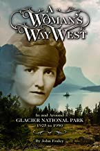 A Woman's Way West: In and Around Glacier National Park, 1925-1990