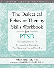 The Dialectical Behavior Therapy Skills Workbook for PTSD (A New Harbinger Self-Help Workbook)