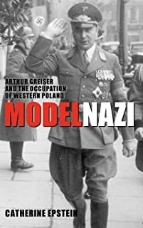 Model Nazi: Arthur Greiser and the Occupation of Western Poland (Oxford Studies in Modern European History)