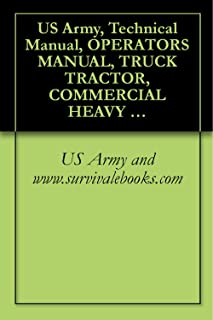 US Army, Technical Manual, OPERATOR'S MANUAL, TRUCK TRACTOR, COMMERCIAL HEAVY EQUIPMENT TRANSPORTER (C-HET), 85,000 GVWR, 8 X 6, M911, (NSN 2320-01-025-3733), TM 9-2320-270-10, 1983