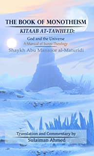 The Book of Monotheism Kitaab at-Tawheed: God and the Universe A Manual in Sunni Theology