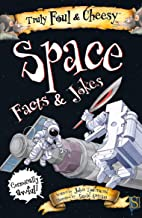 Truly Foul & Cheesy Space Facts and Jokes (Truly Foul & Cheesy Facts & Jokes)