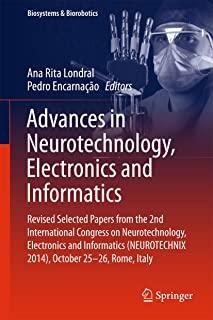 Advances in Neurotechnology, Electronics and Informatics: Revised Selected Papers from the 2nd International Congress on Neurotechnology, Electronics and ... Italy (Biosystems & Biorobotics Book 12)