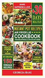 Instant Pot Air Fryer Lid Cookbook: The Ultimate Cookbook for delicious and healthy dishes from the Tradition of different...