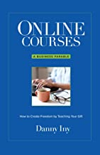 Online Courses: How to Create Freedom by Teaching Your Gift (The Online Course Business Success Series) (English Edition)