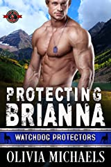 Protecting Brianna (Special Forces: Operation Alpha) (Watchdog Protector Book 2) Kindle Edition