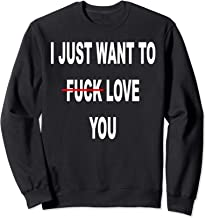 I Just Want To Love Fuck You Funny Christmas Gift Sweatshirt