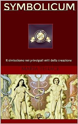 Symbolicum: Il simbolismo nei principali miti della creazione (Simbolismo religioso Vol. 1)