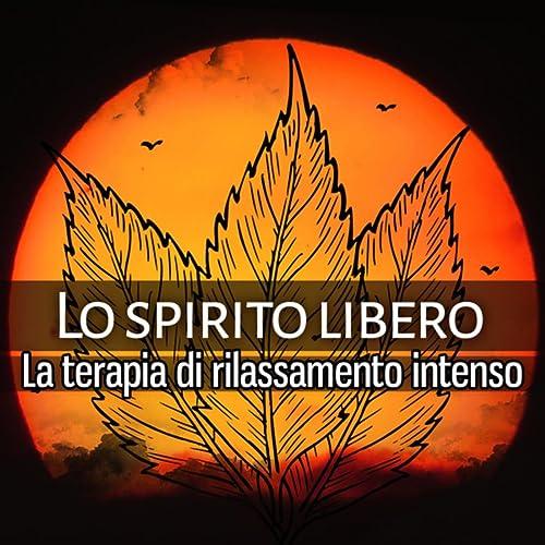 Lo spirito libero (La terapia di rilassamento intenso, Yoga ...